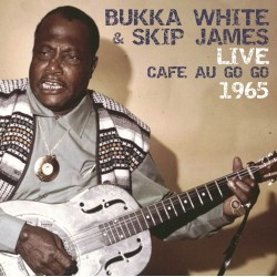 Bukka White & Skip James Live, Cafe Au Go Go, 1965