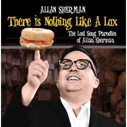 Alan Sherman: There's Nothing Like A Lox--The Lost Song Parodies of Alan Sherman
